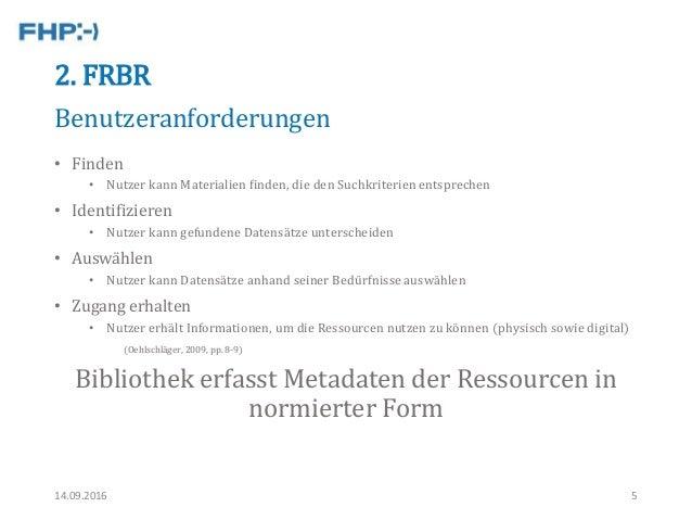 2. FRBR • Finden • Nutzer kann Materialien finden, die den Suchkriterien entsprechen • Identifizieren • Nutzer kann gefund...