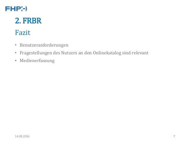 2. FRBR • Benutzeranforderungen • Fragestellungen des Nutzers an den Onlinekatalog sind relevant • Medienerfassung 14.09.2...