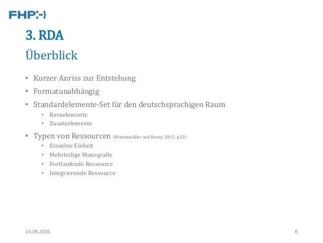 3. RDA • Kurzer Anriss zur Entstehung • Formatunabhängig • Standardelemente-Set für den deutschsprachigen Raum • Kerneleme...