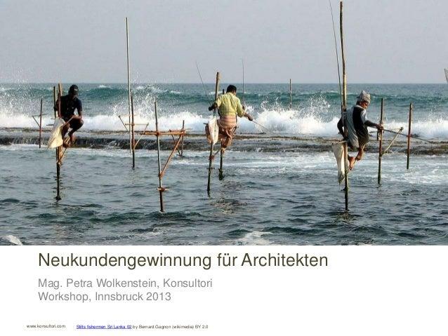 www.konsultori.com Neukundengewinnung für Architekten Mag. Petra Wolkenstein, Konsultori Workshop, Innsbruck 2013 Stilts f...