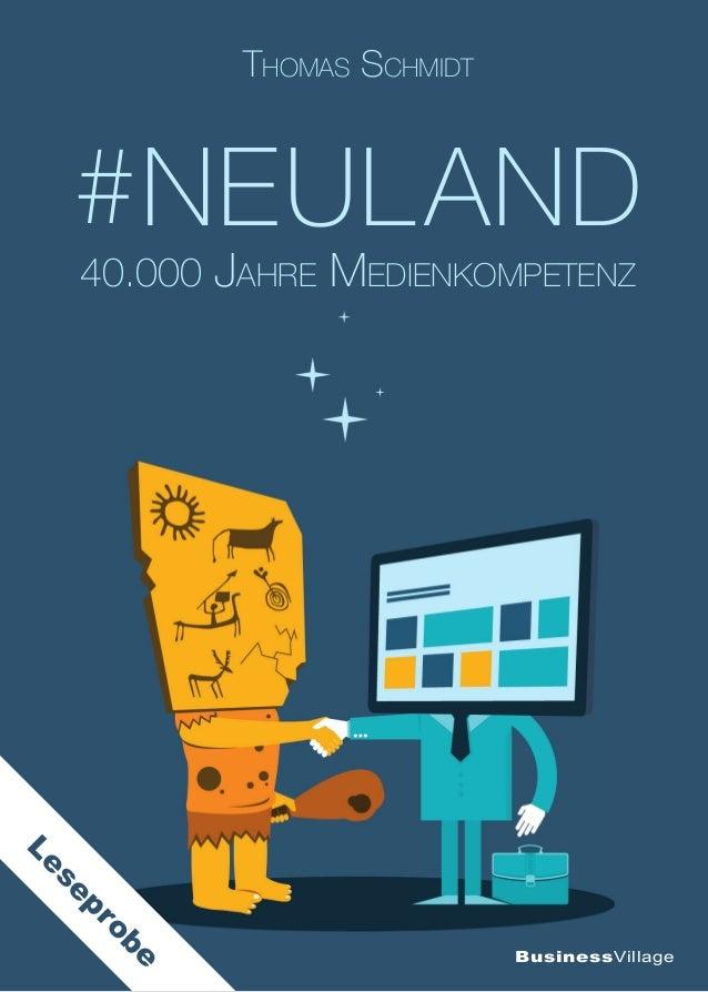 BusinessVillage  THOMAS SCHMIDT  #NEULAND  40.000 JAHRE MEDIENKOMPETENZ  Leseprobe
