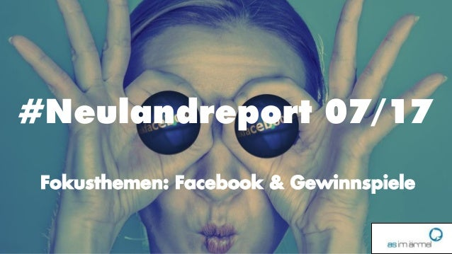 1 #Neulandreport 07/17 Fokusthemen: Facebook & Gewinnspiele
