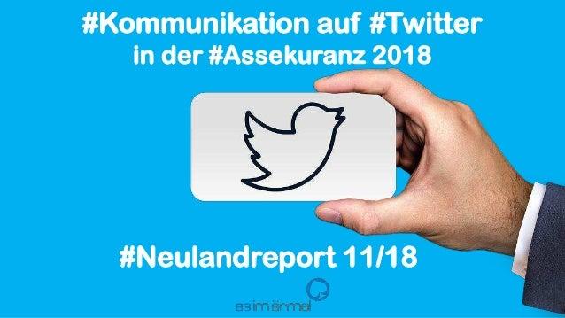 #Neulandreport 11/18 #Kommunikation auf #Twitter in der #Assekuranz 2018
