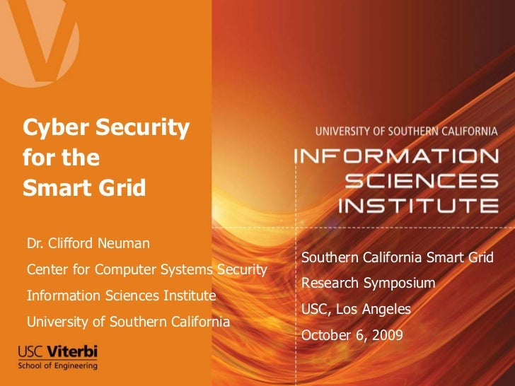 Cyber Security for the  Smart Grid Dr. Clifford Neuman Center for Computer Systems Security Information Sciences Institute...