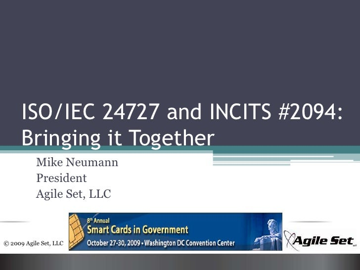 ISO/IEC 24727 and INCITS #2094: Bringing it Together<br />Mike Neumann<br />President<br />Agile Set, LLC<br />