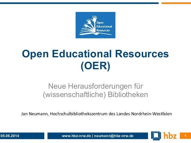 www.hbz-nrw.de | neumann@hbz-nrw.de Open Educational Resources (OER) Neue Herausforderungen für (wissenschaftliche) Biblio...