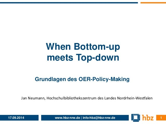 When Bottom-up  meets Top-down  Grundlagen des OER-Policy-Making  Jan Neumann, Hochschulbibliothekszentrum des Landes Nord...