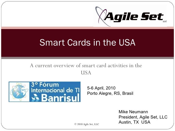 A current overview of smart card activities in the USA Smart Cards in the USA Mike Neumann President, Agile Set, LLC Austi...