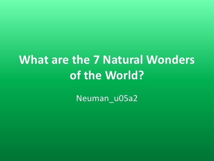 What are the 7 Natural Wonders of the World?<br />Neuman_u05a2<br />