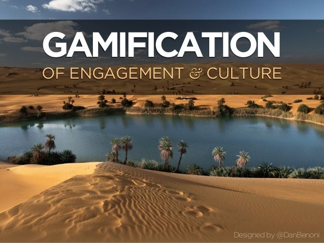 GAMIFICATIONOF ENGAGEMENT & CULTURE                  Designed by @DanBenoni