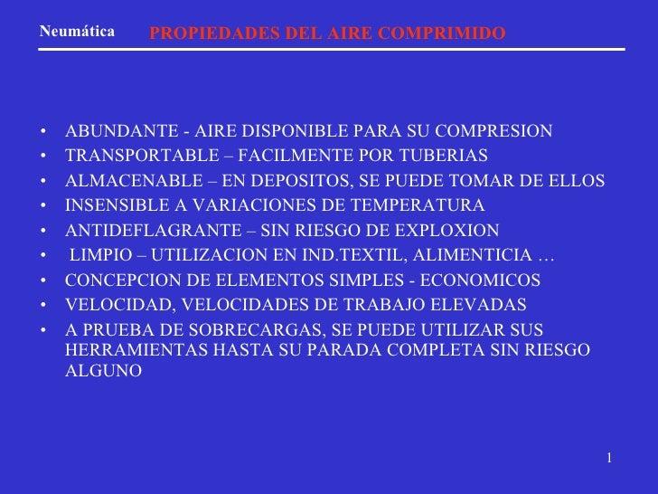 PROPIEDADES DEL AIRE COMPRIMIDO <ul><li>ABUNDANTE - AIRE DISPONIBLE PARA SU COMPRESION </li></ul><ul><li>TRANSPORTABLE – F...