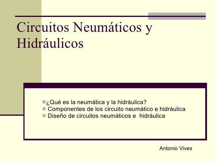 Circuitos Neumáticos y Hidráulicos <ul><li>¿Qué es la neumática y la hidráulica? </li></ul><ul><li>Componentes de los circ...