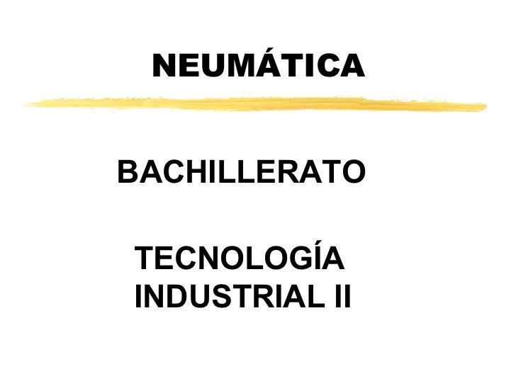 NEUMÁTICABACHILLERATOTECNOLOGÍAINDUSTRIAL II