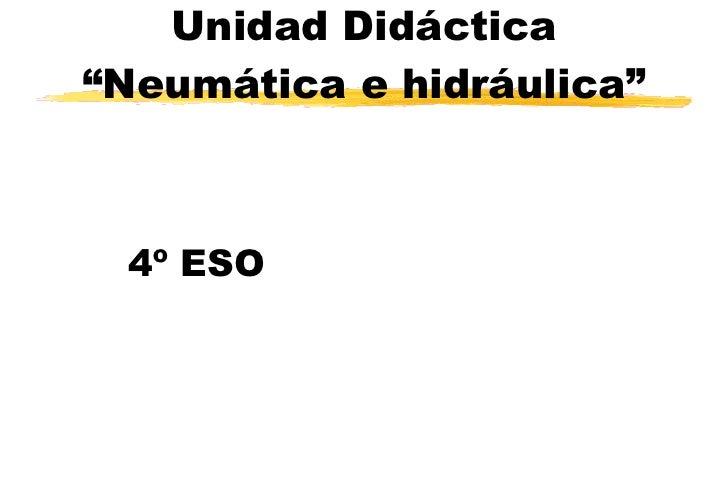 """Unidad Didáctica """"Neumática e hidráulica"""" 4º ESO"""