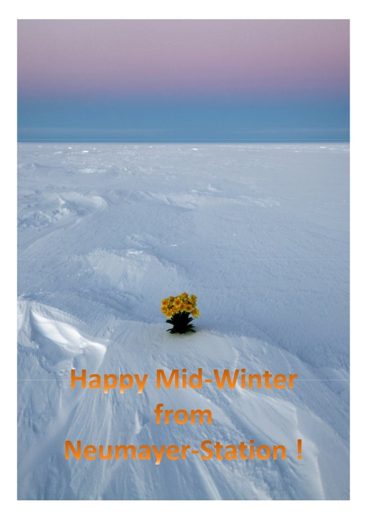 Dear fellow wintering teams,the nine Neumayers wish you all a pleasant and cheerful                 Mid-Winter celebration...