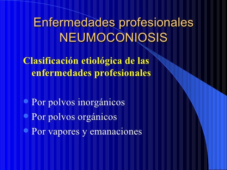 Enfermedades profesionales        NEUMOCONIOSISClasificación etiológica de las enfermedades profesionales Por polvos inor...