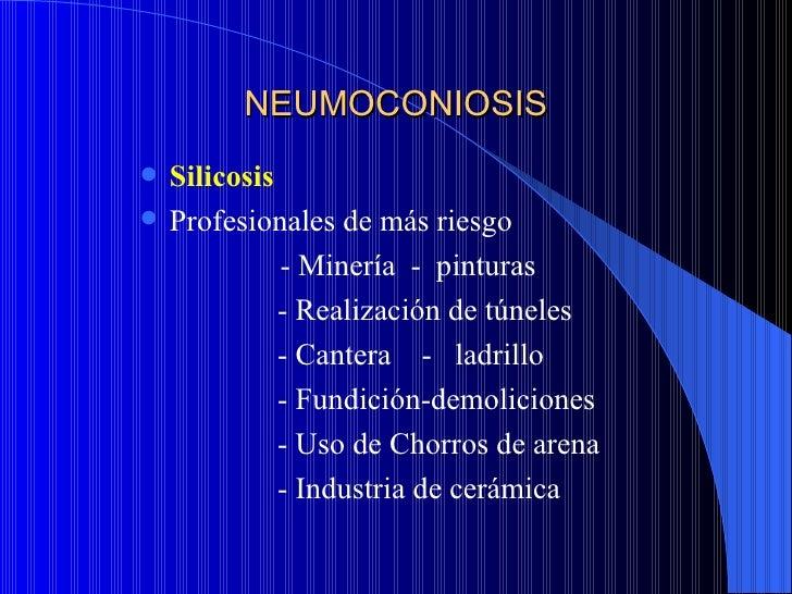 NEUMOCONIOSIS   El silice se combina más con:                - Oro, Estaño, Cobre, Mica,                 Asbesto, Talco
