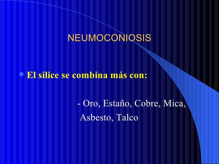 NEUMOCONIOSISSilicosis 25% se asocia a tuberculosis 10% se asocia lupus y artritis reumatoide 5% se asocia a imágenes e...