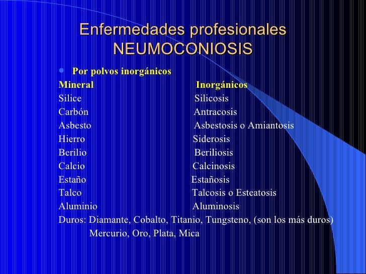 Enfermedades profesionales        NEUMOCONIOSIS   Por polvos inorgánicosMineral                          InorgánicosSilic...