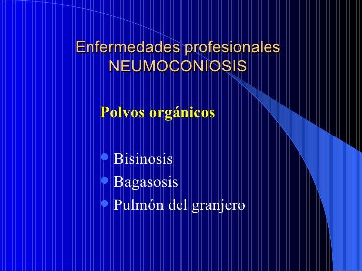 Enfermedades profesionales    NEUMOCONIOSIS   Polvos orgánicos    Bisinosis    Bagasosis    Pulmón del granjero