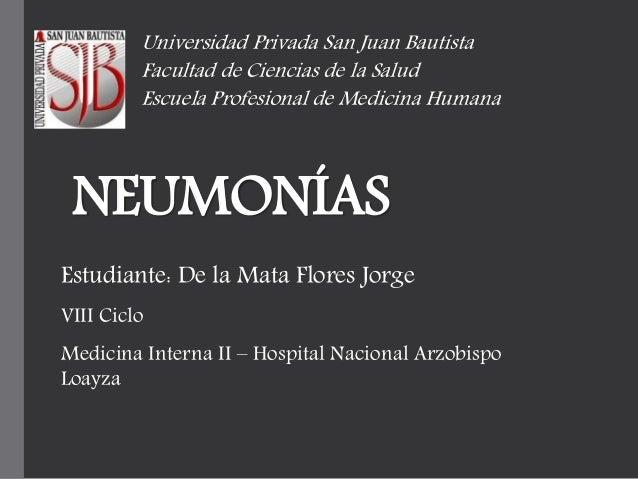 Universidad Privada San Juan Bautista  Facultad de Ciencias de la Salud  Escuela Profesional de Medicina Humana  NEUMONÍAS...