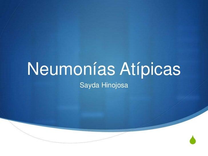Neumonías Atípicas      Sayda Hinojosa                       S
