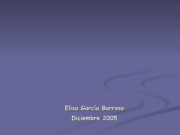 Elisa García Barroso Diciembre 2005