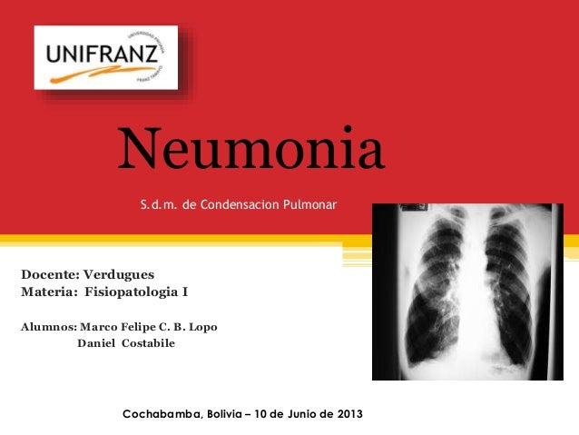 S.d.m. de Condensacion Pulmonar Docente: Verdugues Materia: Fisiopatologia I Alumnos: Marco Felipe C. B. Lopo Daniel Costa...