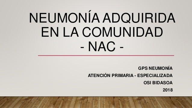 NEUMONÍA ADQUIRIDA EN LA COMUNIDAD - NAC - GPS NEUMONÍA ATENCIÓN PRIMARIA - ESPECIALIZADA OSI BIDASOA 2018