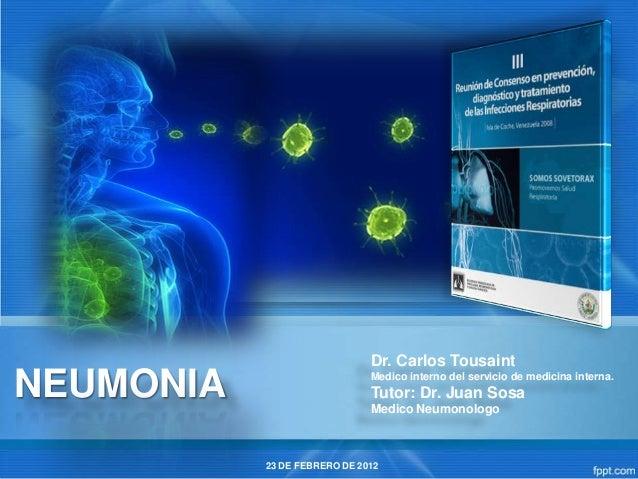 Dr. Carlos TousaintNEUMONIA                      Medico interno del servicio de medicina interna.                         ...