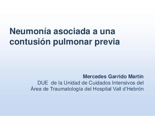 Neumonía asociada a unacontusión pulmonar previa                         Mercedes Garrido Martín       DUE de la Unidad de...
