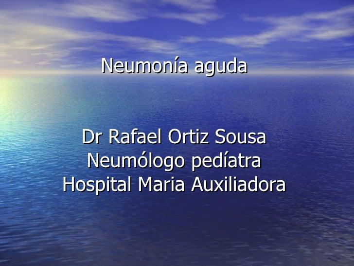 Neumonía aguda Dr Rafael Ortiz Sousa Neumólogo pedíatra Hospital Maria Auxiliadora