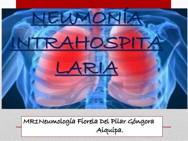 NEUMONÍA INTRAHOSPITA LARIA MR1Neumología Fiorela Del Pilar Góngora Aiquipa.