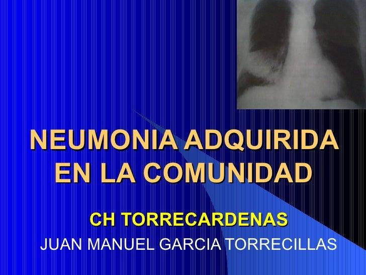 NEUMONIA ADQUIRIDA EN LA COMUNIDAD CH TORRECARDENAS JUAN MANUEL GARCIA TORRECILLAS