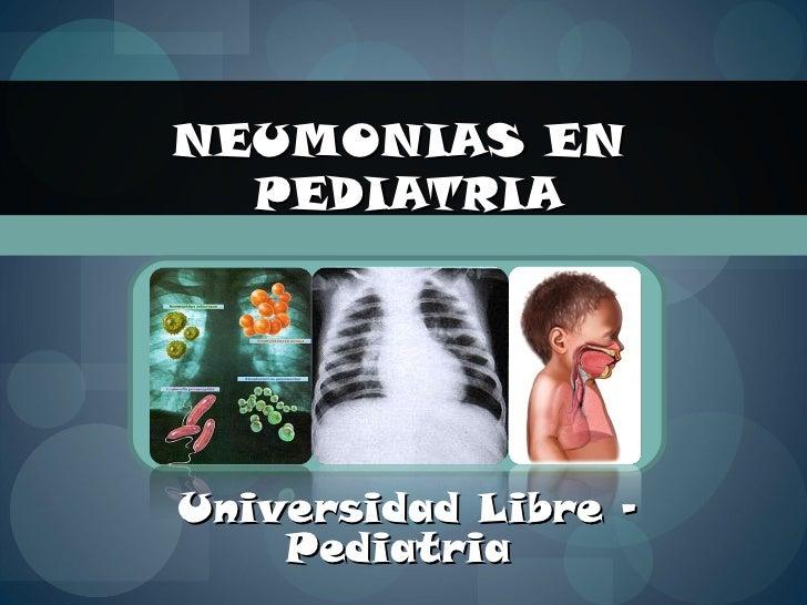 NEUMONIAS EN  PEDIATRIA Universidad Libre – Pediatria