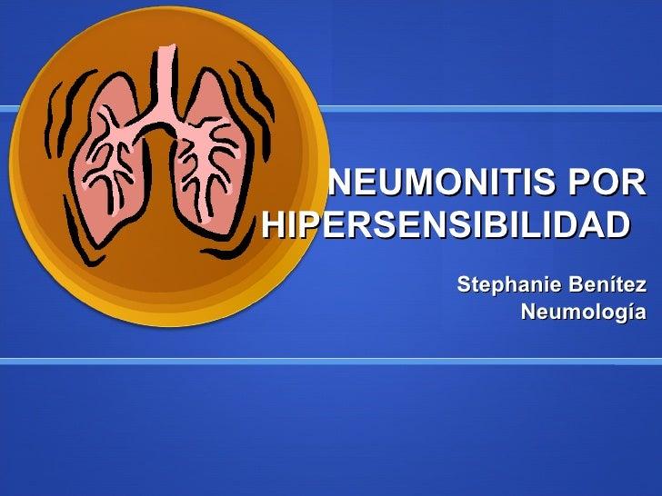 NEUMONITIS POR HIPERSENSIBILIDAD   Stephanie Benítez Neumología
