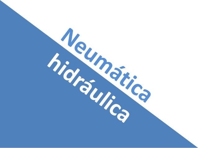 Neumática La neumática es la tecnología que emplea el aire comprimido como modo de transmisión de la energía necesaria par...