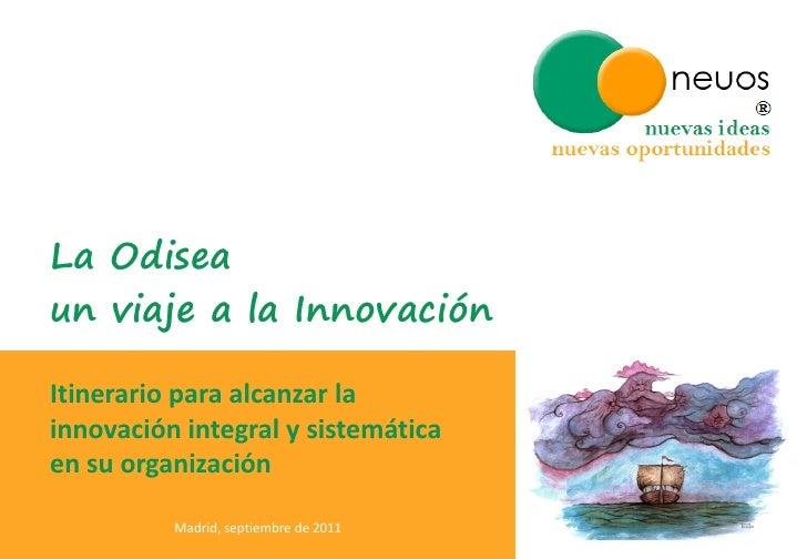 La Odiseaun viaje a la InnovaciónItinerario para alcanzar lainnovación integral y sistemáticaen su organización          M...