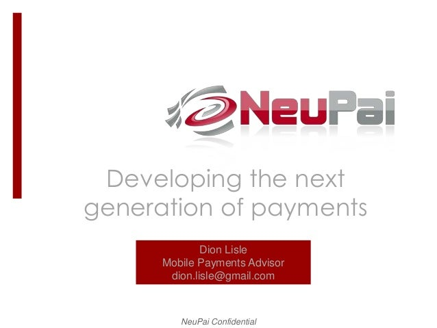 Developing the nextgeneration of payments              Dion Lisle      Mobile Payments Advisor       dion.lisle@gmail.com ...