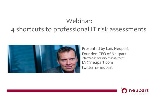 Webinar:   4  shortcuts  to  professional  IT  risk  assessments   Presented  by  Lars  Neupart  ...
