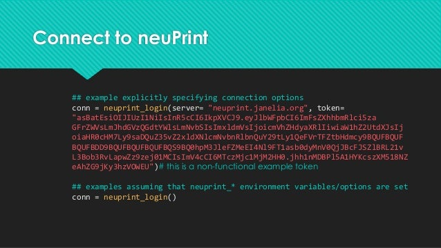 """Connect to neuPrint ## example explicitly specifying connection options conn = neuprint_login(server= """"neuprint.janelia.or..."""
