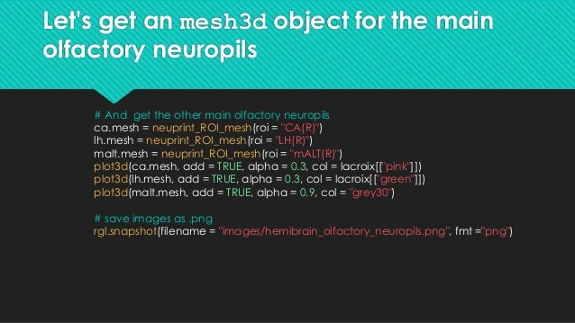 Let's get an mesh3d object for the main olfactory neuropils # And get the other main olfactory neuropils ca.mesh = neuprin...