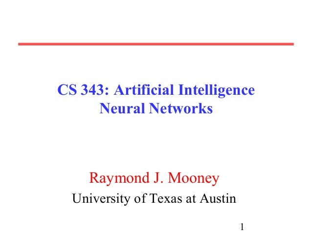 1 CS 343: Artificial Intelligence Neural Networks Raymond J. Mooney University of Texas at Austin
