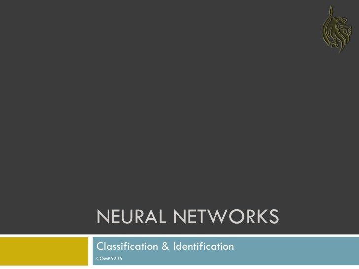 NEURAL NETWORKS Classification & Identification COMP5235