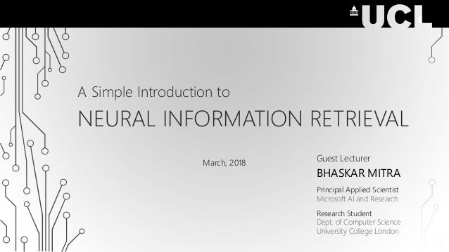 A Simple Introduction to NEURAL INFORMATION RETRIEVAL Guest Lecturer BHASKAR MITRA Principal Applied Scientist Microsoft A...