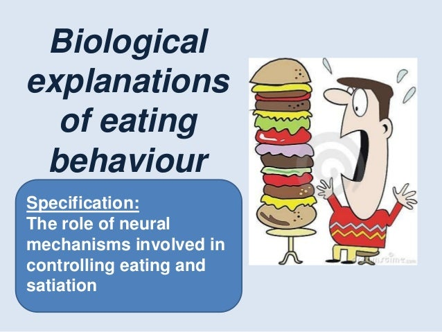 psychology biological explanation of eating Motivation involves the biological, emotional, social, and cognitive forces that activate behavior in everyday usage, the term motivation is frequently used to describe why a person does something for example, you might say that a student is so motivated to get into a clinical psychology program that she spends every night studying.
