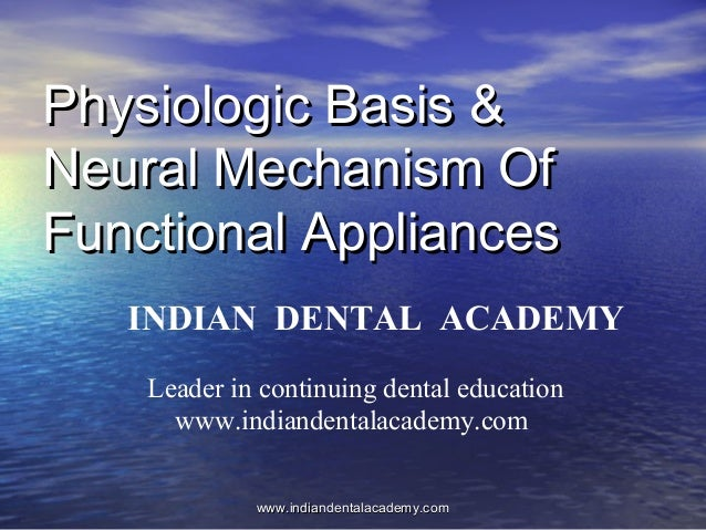 Physiologic Basis & Neural Mechanism Of Functional Appliances INDIAN DENTAL ACADEMY Leader in continuing dental education ...