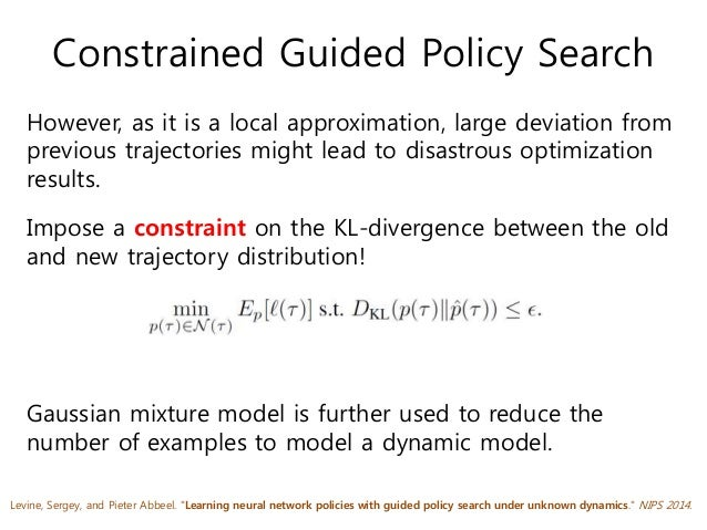 """Constrained Guided Policy Search Levine, Sergey, and Pieter Abbeel. """"Learning neural network policies with guided policy s..."""