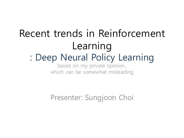 Recent trends in Reinforcement Learning : Deep Neural Policy Learning based on my private opinion.. which can be somewhat ...