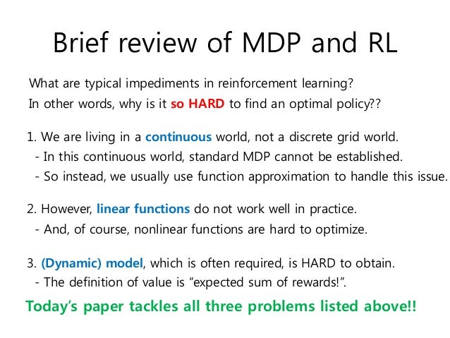 Brief review of MDP and RL What are typical impediments in reinforcement learning? 2. However, linear functions do not wor...